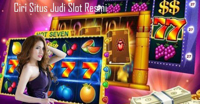 Ciri Situs Judi Slot Resmi